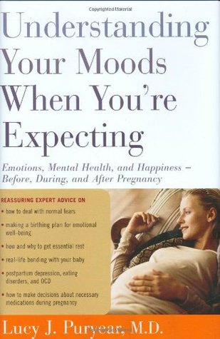 Understanding Your Moods When You're Expecting by Lucy J. Puryear