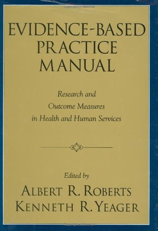 Evidence-Based Practice Manual by Albert R. Roberts