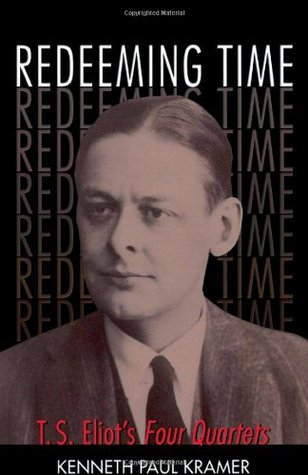 Download free Redeeming Time: T.S. Eliot's Four Quartets by Kenneth Paul Kramer PDF