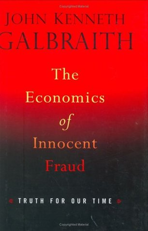 The Economics of Innocent Fraud by John Kenneth Galbraith