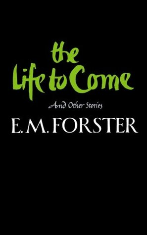 The Life to Come and Other Stories by E.M. Forster