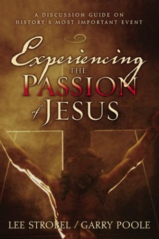 Experiencing the Passion of Jesus by Lee Strobel