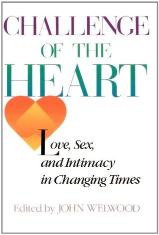 Challenge of The Heart: Love, Sex, and Intimacy in Changing Times