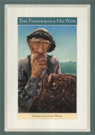 The Fisherman & His Wife by Jacob Grimm