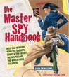 The Master Spy Handbook: Help Our Intrepid Hero Use Gadgets, Codes & Top-Secret Tactics to Save the World from Evil Doers