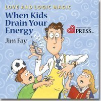 Love and Logic Magic: When Kids Drain Your Energy (Parenting with Love and Logic)