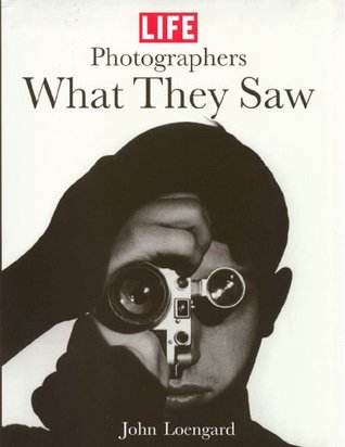 Life Photographers: What They Saw
