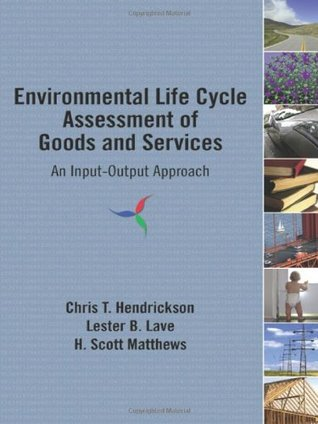 Environmental Life Cycle Assessment of Goods and Services by Chris T. Hendrickson