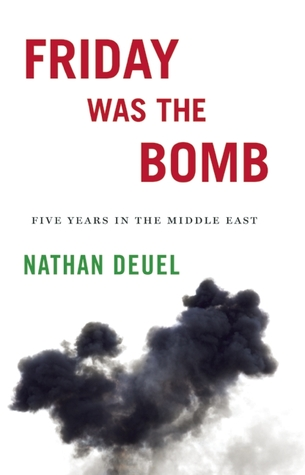 Friday Was the Bomb: Five Years in the Middle East