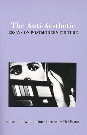 The anti-aesthetic essays on postmodern culture hal foster