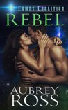 Rebel (Comet Coalition, #1)