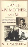 Janet, My Mother and Me: A Memoir of Growing Up with Janet Flanner and Natalia Danesi Murray