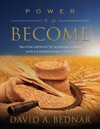 Review Power to Become: Spiritual Patterns for Pressing Forward with a Steadfastness in Christ (Spiritual Patterns, #3) PDF by David A. Bednar