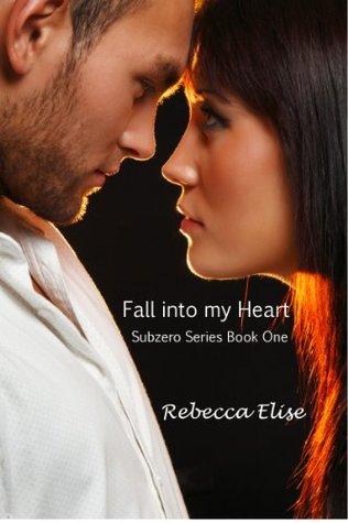 Download online Fall into my Heart (Subzero #1) RTF by Rebecca Elise