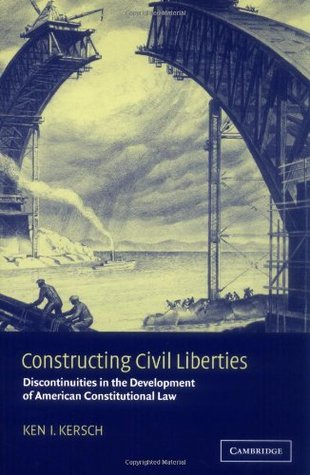Constructing Civil Liberties by Ken I. Kersch