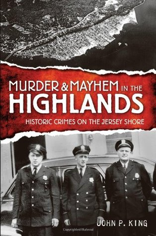 Murder & Mayhem in the Highlands: Historic Crimes on the Jersey Shore
