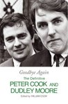 Goodbye Again: The Definitive Peter Cook and Dudley Moore