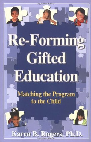 Re-Forming Gifted Education: Matching the Program to the Child