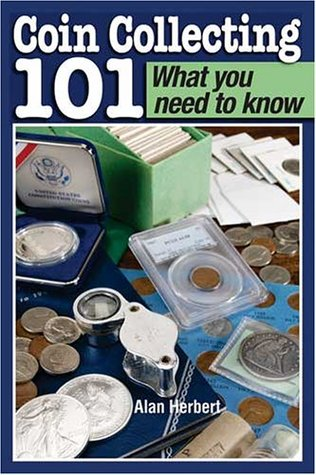 Coin Collecting 101 What You Need to Know by Alan Herbert