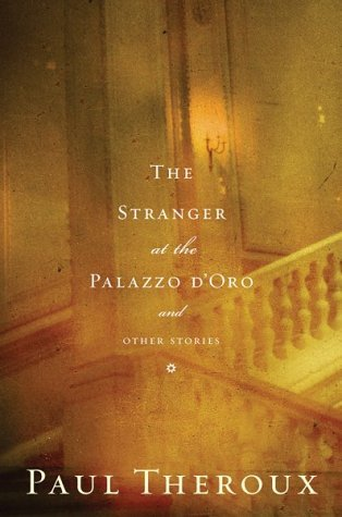 The Stranger at the Palazzo d'Oro and Other Stories by Paul Theroux