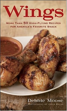 Wings: More Than 50 High-Flying Recipes for Americas Favorite Snack