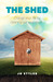 The Shed: Change Your Life by Cleaning out Your Shed!