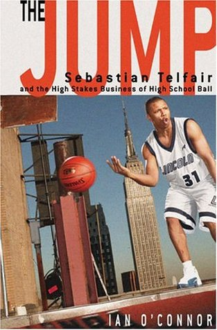 The Jump: Sebastian Telfair and the High-Stakes Business of High School Ball