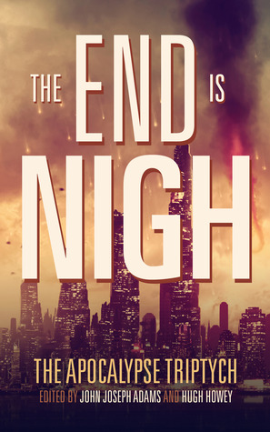 Apocalypse Triptych 1 - The End is Nigh - Anthology - Adams, Howey, Others