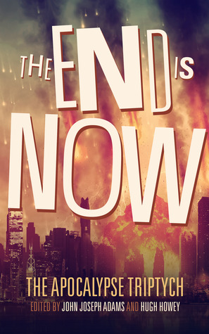 Apocalypse Triptych 2 - The End is Now - Anthology - Adams, Howey, Others