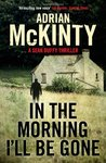 In the Morning I'll be Gone (Detective Sean Duffy, #3)