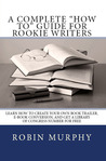 "A Complete ""How To"" Guide for Rookie Writers by Robin  Murphy"
