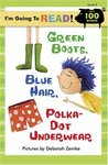 I'm Going to Read® (Level 2): Green Boots, Blue Hair, Polka-Dot Underwear