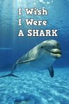 Children Book : I Wish I Were a Shark (Great Book for Kids)