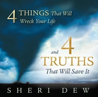4 Things That Will Wreck Your Life and 4 Truths by Sheri Dew