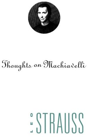 Thoughts on Machiavelli by Leo Strauss