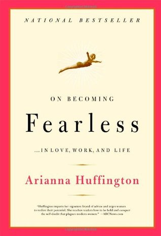 On Becoming Fearless by Arianna Huffington