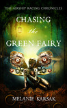 Chasing the Green Fairy by Melanie Karsak
