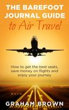 The Barefoot Journal Guide to Air Travel by Graham Brown
