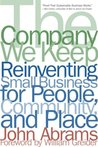 The Company We Keep: Reinventing Small Business for People, Community, And Place