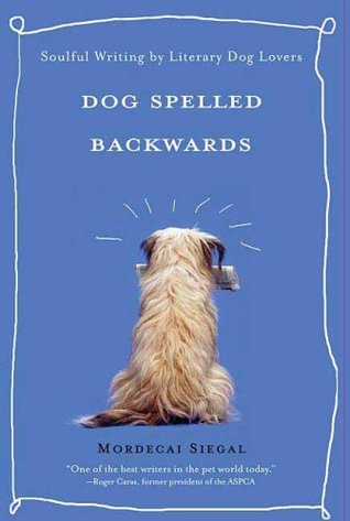 Dog Spelled Backwards: Soulful Writing by Literary Dog Lovers
