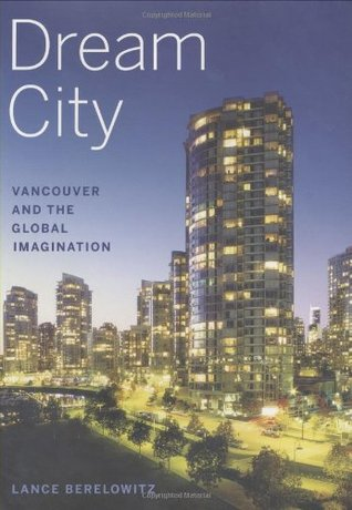 Dream City: Vancouver and the Global Imagination