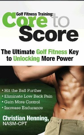 Golf Fitness Training: Core to Score  by  Christian Henning