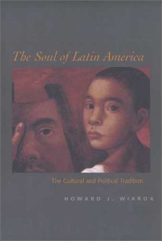 The Soul of Latin America: The Cultural and Political Tradition