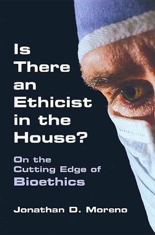 Is There an Ethicist in the House?: On the Cutting Edge of Bioethics