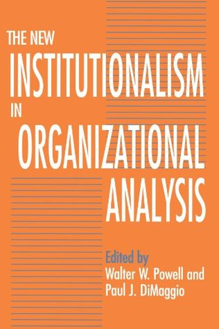 The New Institutionalism in Organizational Analysis by Walter W. Powell