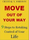Move Out of Your Way: 9 Steps to Retaking Control of Your Life