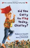 Did You Carry The Flag Today, Charley?