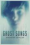 Ghost Songs by Andrew Demcak