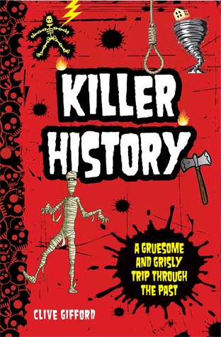 Killer History: A Gruesome and Grisly Trip Through the Past
