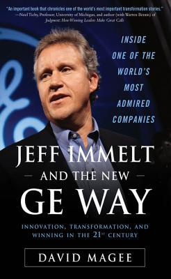 Jeff Immelt and the New GE Way: Innovation, Transformation and Winning in the 21st Century: Innovation, Transformation and Winning in the 21st Century